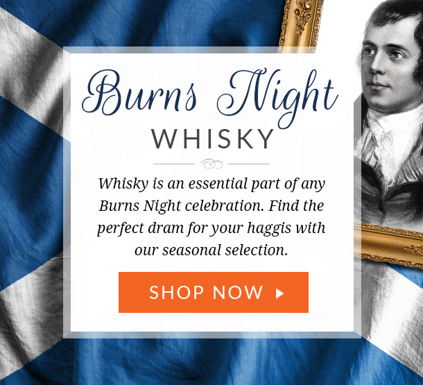 Burns Night Whisky Whisky is an essential part of any Burns Night celebration. Find the perfect dram for your haggis with our seasonal selection.